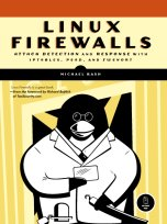 Linux Firewalls: Attack Detection and Response with iptables, psad, and fwsnort